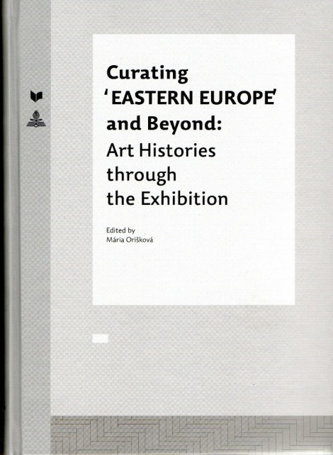 1. coperta cronica de carte Curating Eastern Europe and Beyond. Art Histories through the Exhibition